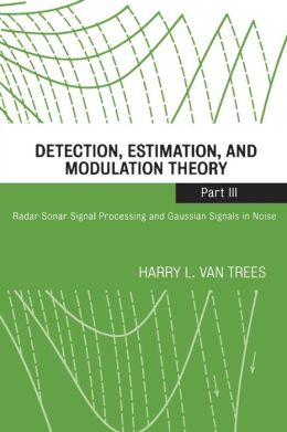 Detection, Estimation, and Modulation Theory, Radar-Sonar Signal Processing and Gaussian Signals in Noise