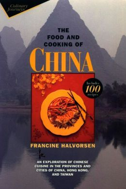 The Food and Cooking of China: An Exploration of Chinese Cuisine in the Provinces and Cities of China, Hong Kong, and Taiwan