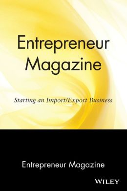Entrepreneur Magazine: Starting an Import/Export Business