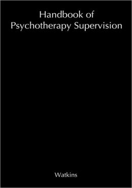 Handbook of Psychotherapy Supervision