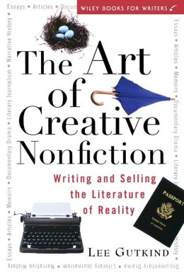 Art of Creative Nonfiction: Writing and Selling the Literature of Reality