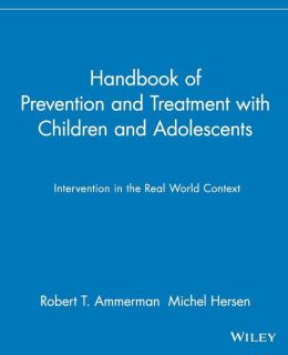 Handbook of Prevention and Treatment with Children and Adolescents: Intervention in the Real World Context