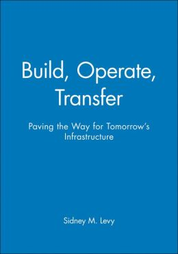 Build, Operate, Transfer: Paving the Way for Tomorrow's Infrastructure