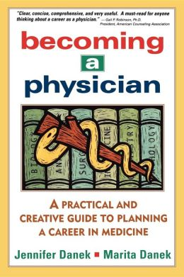 Becoming a Physician: A Practical and Creative Guide to Planning a Career in Medicine