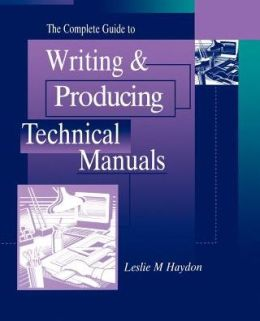 The Complete Guide to Writing & Producing Technical Manuals
