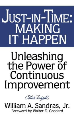 Just-in-Time: Making It Happen - Unleashing the Power of Continuous Improvement