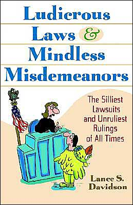 Ludicrous Laws and Mindless Misdemeanors