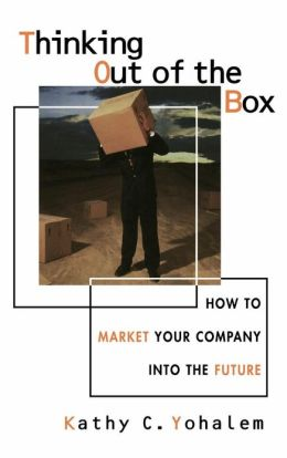 Thinking Out of the Box: How to Market Your Company Into the Future