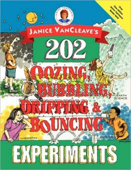 Janice VanCleave's 202 Oozing, Bubbling, Dripping, and Bouncing Experiments