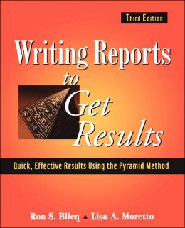 Writing Reports to Get Results: Quick, Effective Results Using the Pyramid Method