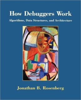 How Debuggers Work: Algorithms, Data Structures, and Architecture