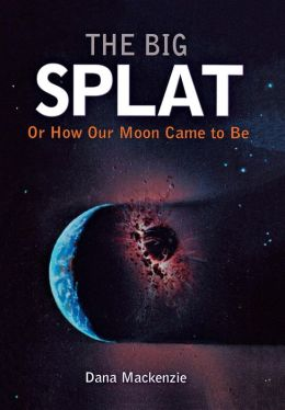 Big Splat, or How Our Moon Came to Be