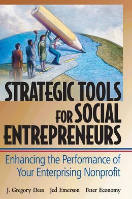 Strategic Tools for Social Entreprenuers: Enhancing the performance of Your Enterprising Nonprofit