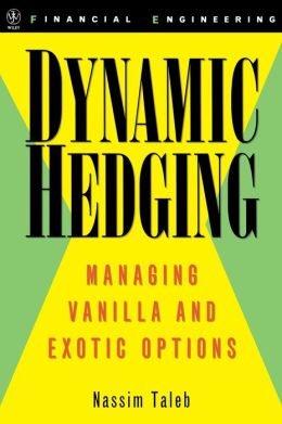 Dynamic Hedging:(Wiley Financial Engineering Series) Managing Vanilla and Exotic Options
