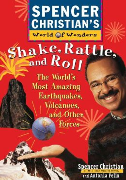 Shake, Rattle, and Roll: The World's Most Amazing Volcanoes, Earthquakes, and Other Forces