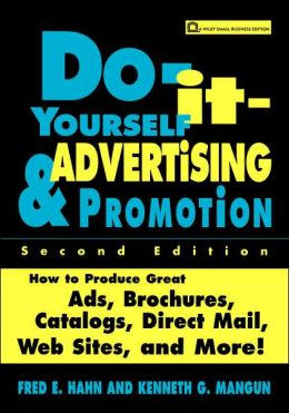 Do-it-Yourself Advertising and Promotion: How to Produce Great Ads, Brochures, Catalogs, Direct Mail, Web Sites, and More!