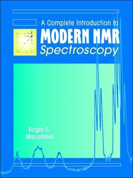 A Complete Introduction to Modern NMR Spectroscopy Roger S. Macomber
