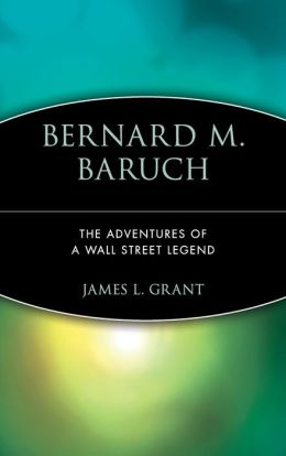 Bernard M. Baruch: The Adventures of a Wall Street Legend