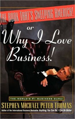 The Book That's Sweeping America!: Or Why I Love Business!