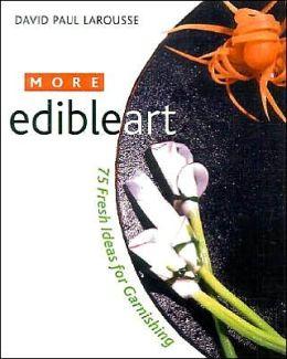 More Edibleart: 75 Fresh Ideas for Garnishing