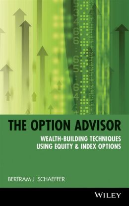 Option Advisor: Wealth-Building Techniques Using Equity and Index Options