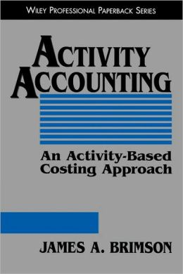 Activity Accounting: An Activity-Based Costing Approach