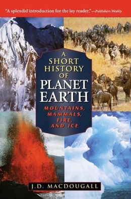 Short History of Planet Earth: Mountains, Mammals, Fire, and Ice