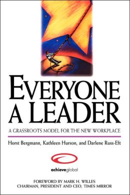 Everyone a Leader: A Grassroots Model for the New Workplace