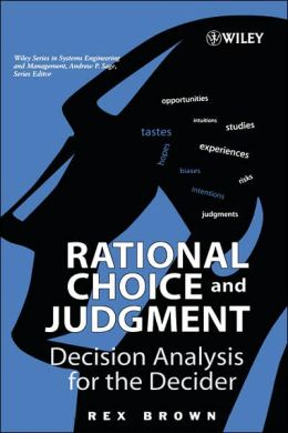 Rational Choice and Judgment: Decision Analysis for the Decider