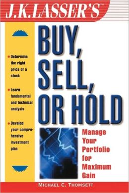 J.K. Lasser's Buy, Sell, or Hold: Manage Your Portfolio for Maximum Gain