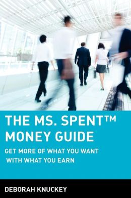The Ms. Spent Money Guide: Get More of What You Want with What You Earn