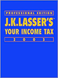 J.K. Lasser's Your Income Tax 2003: Professional Edition