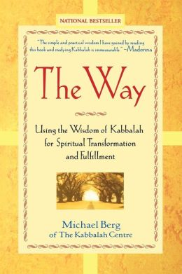 Way: Using the Wisdom of Kabbalah for Spiritual Transformation and Fulfillment