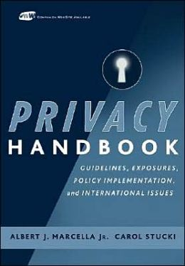 Privacy Handbook: Guidelines, Exposures, Policy Implementation, and International Issues