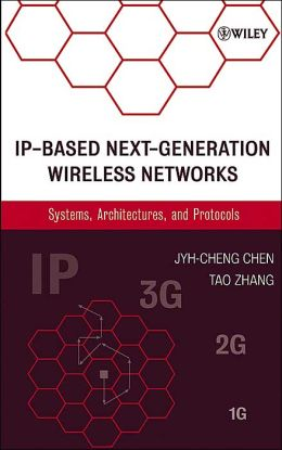 IP-Based Next-Generation Wireless Networks: Systems, Architectures, and Protocols