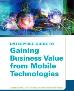 Enterprise Guide to Gaining Business Value from Mobile Technologies