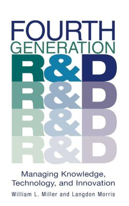 Fourth Generation R and D: Managing Knowledge, Technology, and Innovation