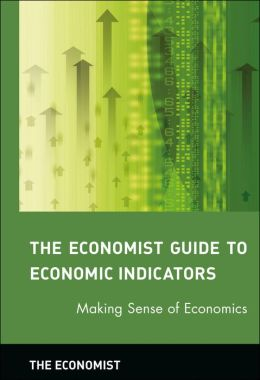 The Economist Guide to Economic Indicators: Making Sense of Economics