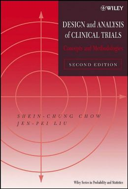 Design and Analysis of Clinical Trials (Wiley Series in Probability and Statistics): Concepts and Methodologies