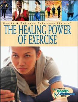 Healing Power of Exercise: Your Guide to Preventing and Treating Diabetes, Depression, Heart Disease, High Blood Pressure, Arthritis, and More