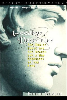Goodbye, Descartes: The End of Logic and the Search for a New Cosmology of the Mind