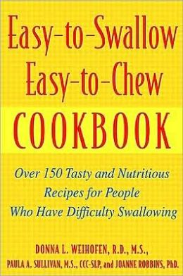 Easy-to-Swallow, Easy-to-Chew Cookbook: Over 150 Tasty and Nutritious Recipes for People Who Have Difficulty Swallowing