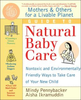 Mothers & Others for a Livable Planet Guide to Natural Baby Care: Nontoxic and Environmentally Friendly Ways to Take Care of Your New Child