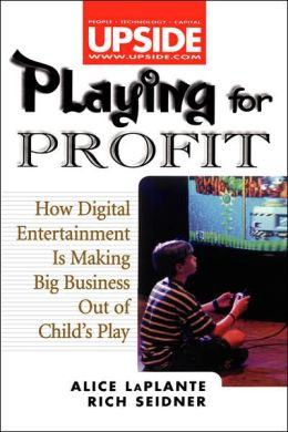 Playing for Profit: How Digital Entertainment Is Making Big Business out of Child's Play