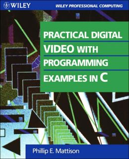Practical Digital Video With Programming Examples in C