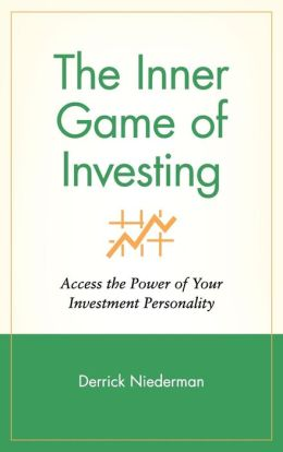 The Inner Game of Investing: Access the Power of Your Investment Personality