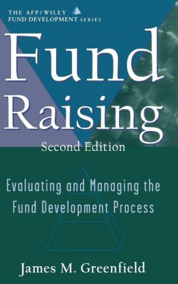 Fund Raising: Evaluating and Managing the Fund Development Process (AFP/Wiley Fund Development Series)