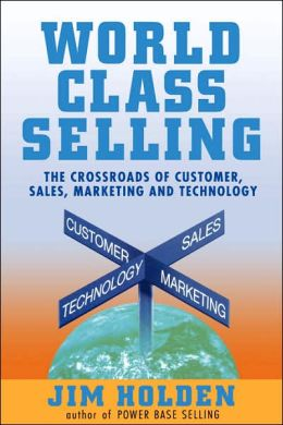 World Class Selling: The Crossroads of Customer, Sales, Marketing and Technology