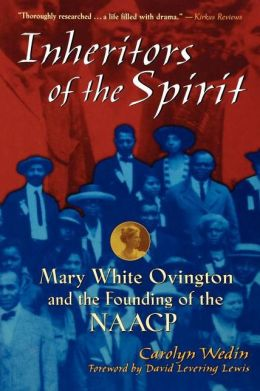 Inheritors of the Spirit: Mary White Ovington and the Founding of the NAACP