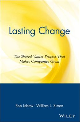 Lasting Change: The Shared Values Process That Makes Companies Great